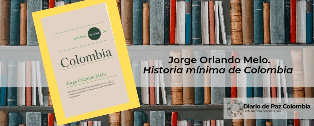 Historia mínima de Colombia. Jorge Orlando Melo