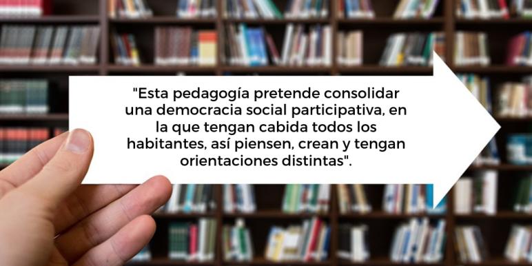 Esta pedagogía pretende consolidar una democracia social participativa, en la que tengan cabida todos los habitantes, así piensen, crean y tengan orientaciones distintas.